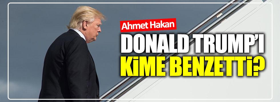 Ahmet Hakan, Trump'ı kime benzetti?
