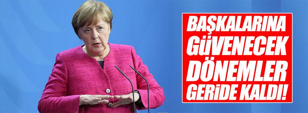 Merkel: Başkalarına güvenecek dönemler geride kaldı