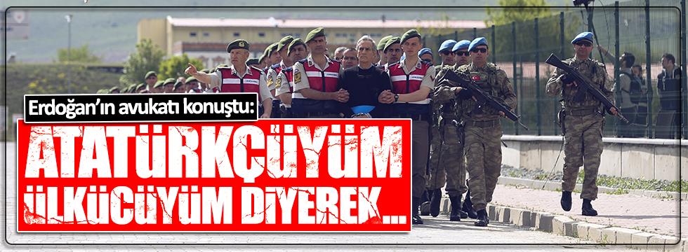 Erdoğan'ın avukatı Aydın: Atatürkçüyüm, Ülkücüyüm diyerek...