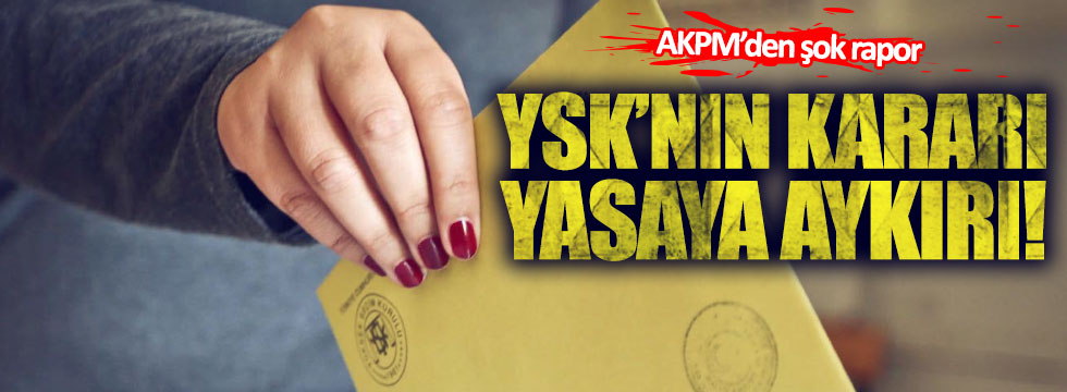AKPM: YSK'nın kararı yasaya aykırı