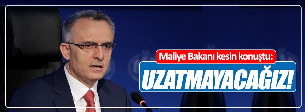 Maliye Bakanı kesin konuştu: Uzatılmayacak!