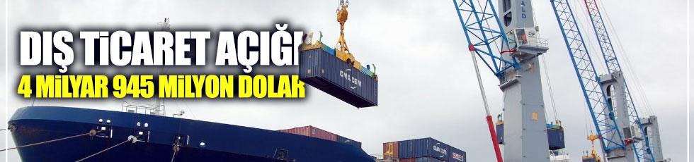 Dış ticaret açığı 4 milyar 945 milyon dolar