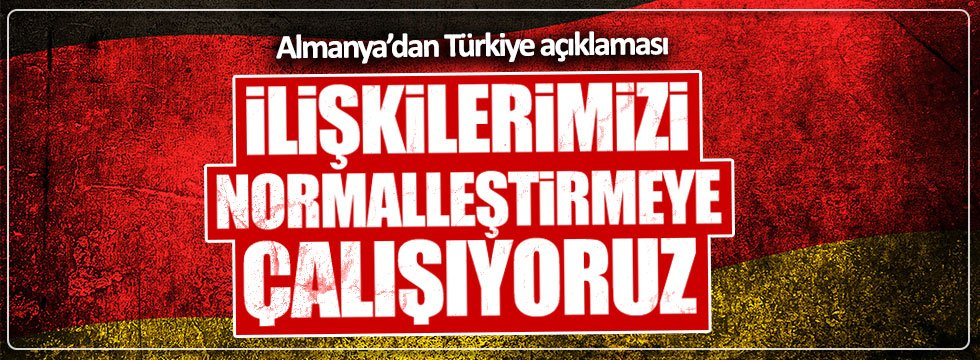 Almanya: Türkiye ile ilişkilerimizi iyileştirmeye çalışıyoruz