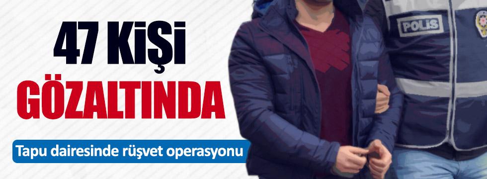 Esenyurt tapu dairesine rüşvet operasyonu: 47 kişi gözaltında