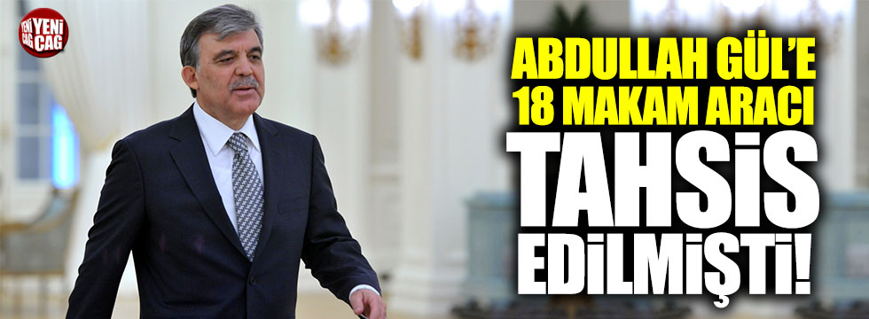 Abdullah Gül'e 18 makam aracı tahsis edilmişti!