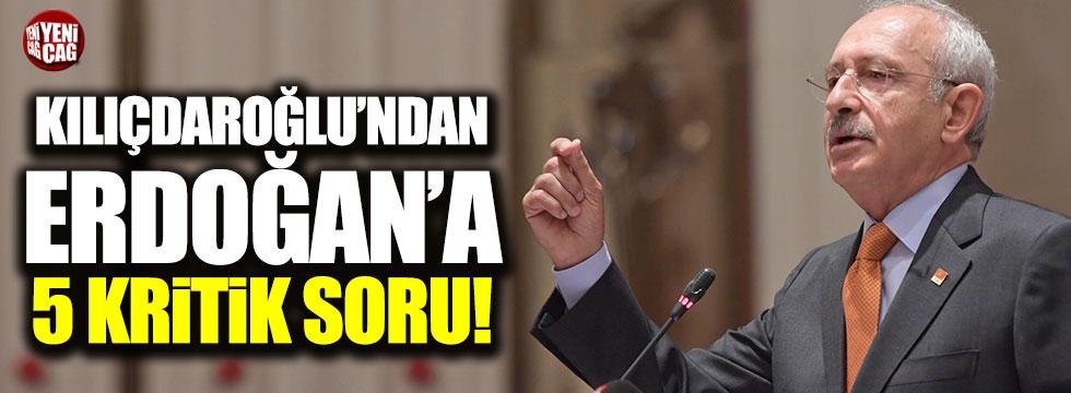 Kılıçdaroğlu'ndan Erdoğan'a 5 kritik soru