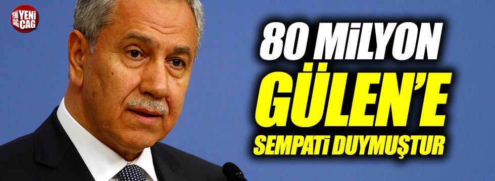 """Bülent Arınç """"80 milyon Gülen'e sempati duymuştur"""""""