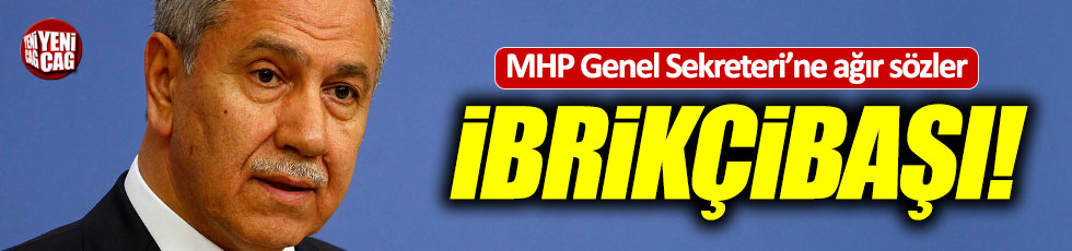 "Bülent Arınç'tan, MHP'li Büyükataman'a: ""İbrikçibaşı"""