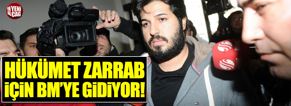 AKP, Reza Zarrab için Birleşmiş Milletler'e gidiyor