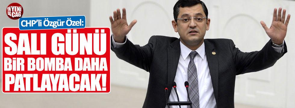 """CHP'li Özgür Özel: """"Salı günü bomba patlayacak"""""""