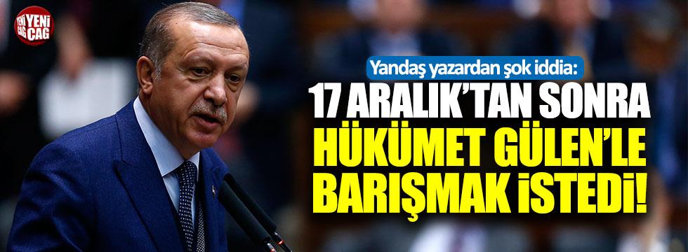 """""""17 Aralık'tan sonra hükümet Gülen'le barışmak istedi!"""""""