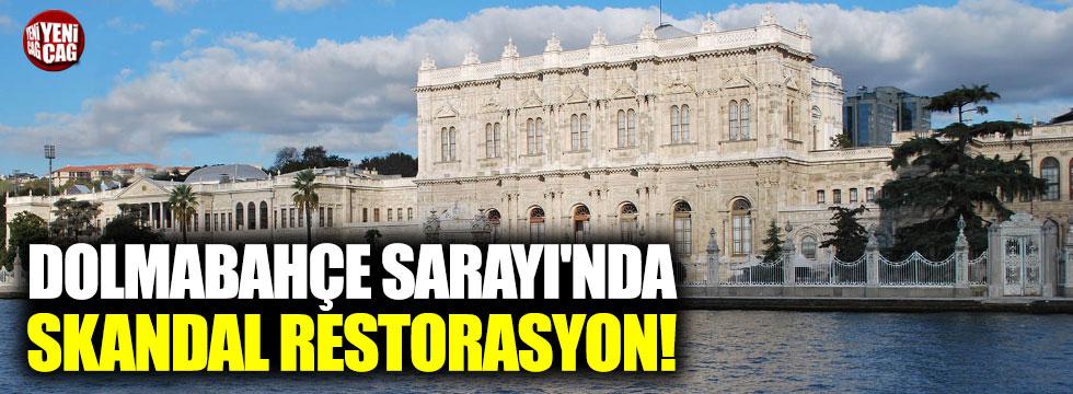 Dolmbahçe'de restorasyon iddiası