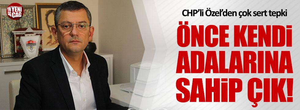 CHP Özgür Özel'den Erdoğan'a: Önce kendi adalarına sahip çık!