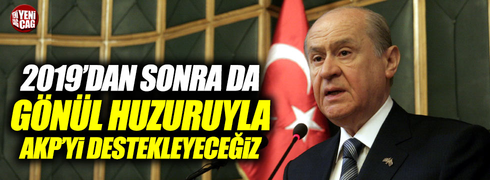"""Bahçeli: """"2019'dan sonra da gönül huzuruyla AKP'yi destekleyeceğiz"""""""