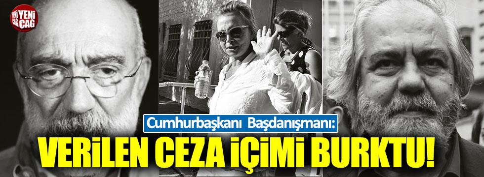 """Cumhurbaşkanı Başdanışmanı: """"Altan kardeşler ve Ilıcak'a verilen ceza içimi burktu"""""""