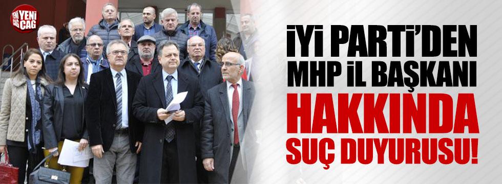 İYİ Parti'den MHP İl başkanı hakkında suç duyurusu!