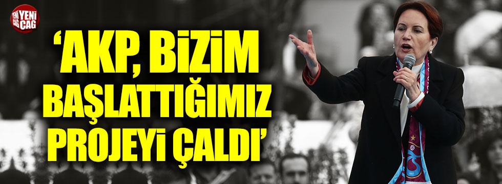 Meral Akşener: AKP projemizi çaldı