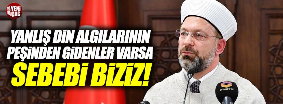 """Ali Erbaş: """"Yanlış din algılarının sebebi biziz"""""""