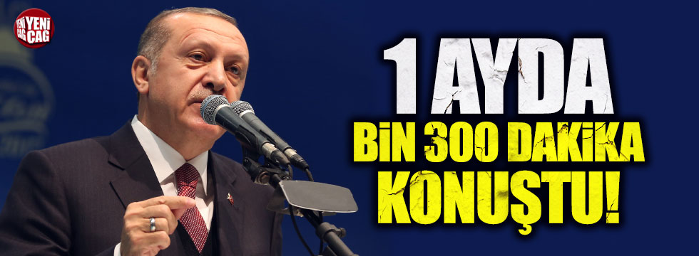 Erdoğan, bir ayda 1300 dakika konuştu