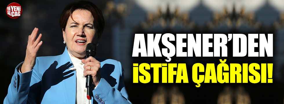 "Meral Akşener: ""İsmail Kahraman istifa etmeli!"""