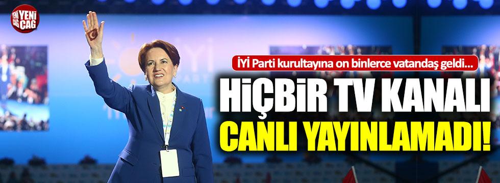 İYİ Parti kongresini hiçbir kanal yayınlamadı