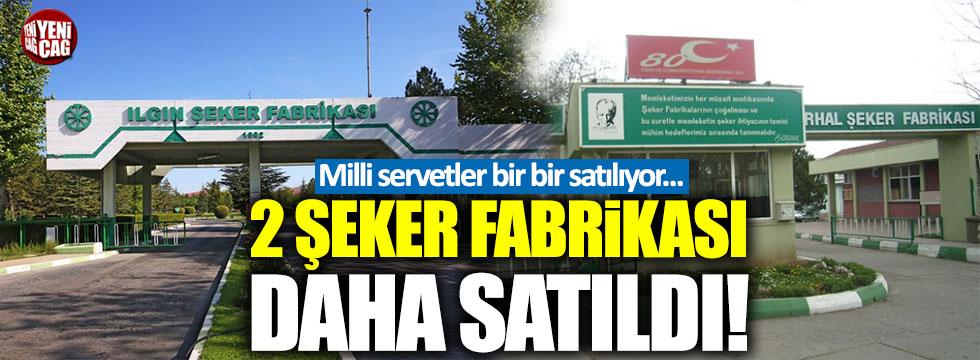 Turhal ve Ilgın Şeker Fabrikası satıldı!