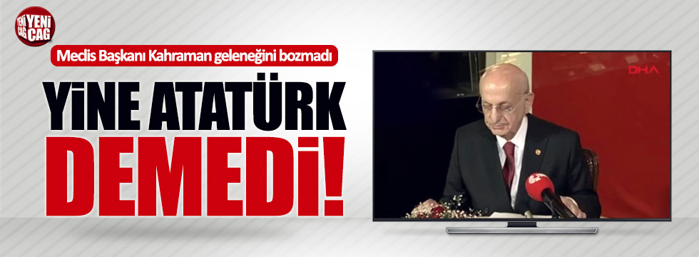 Meclis Başkanı Kahraman, yine Atatürk demedi