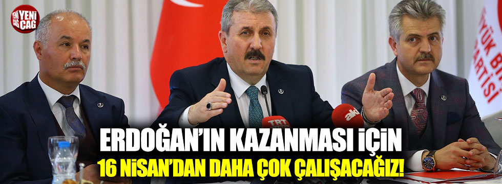 """Destici: """"Erdoğan'ın kazanması için 16 Nisan'dan daha çok çalışacağız"""""""