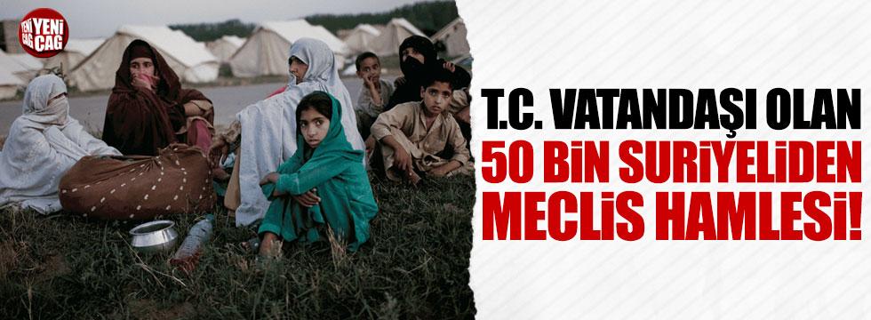T.C. vatandaşı olan 50 bin Suriyeliden meclis hamlesi