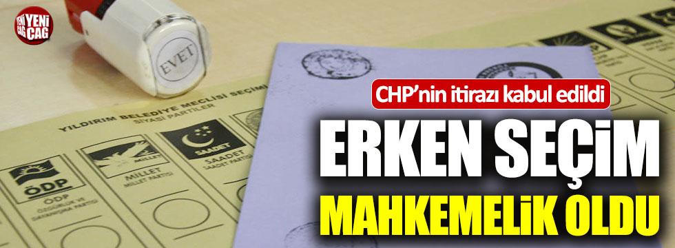CHP'nin itirazı üzerine erken seçim mahkemelik oldu