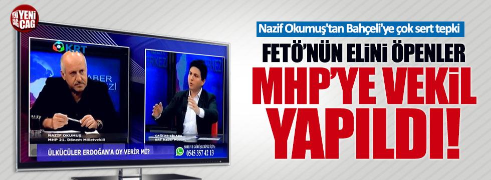 """Nazif Okumuş: """"FETÖ'nün elini öpenler MHP'de milletvekili yapıldı"""""""