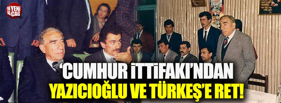 'Cumhur İttifakı'ndan Türkeş ve Yazıcıoğlu'na ret!