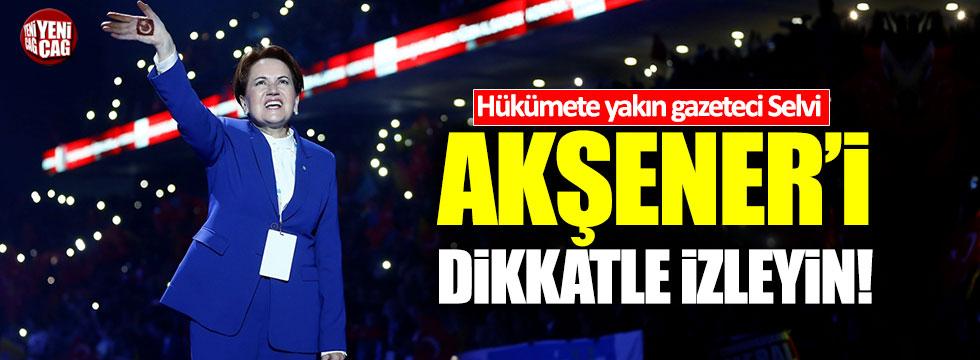 """Selvi: """"Meral Akşener'in hamlelerini dikkatlice izlemekte yarar var"""""""