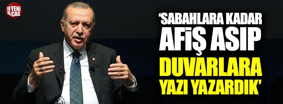 Erdoğan: Sabahlara kadar afiş asıp, duvarlara yazı yazardık