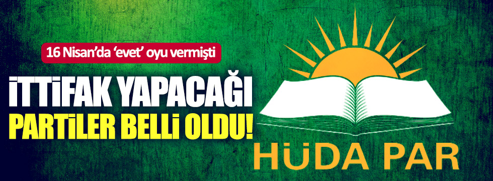 HÜDA-PAR'ın ittifak yapacağı partiler belli oldu