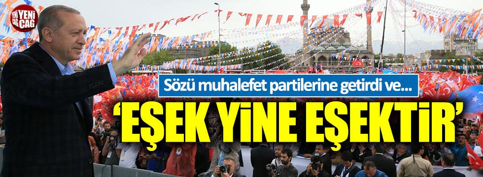 """Erdoğan'dan muhalefete: """"Eşek yine eşektir..."""""""