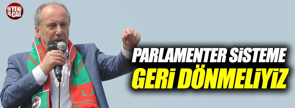 """İnce: """"Parlamenter sisteme geri dönülmeli"""""""