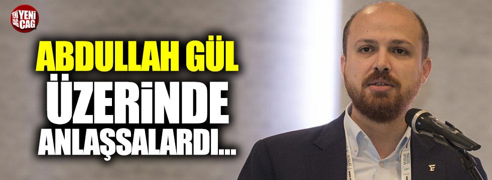 """Bilal Erdoğan: """"Abdullah Gül üzerinde anlaşsalardı..."""""""
