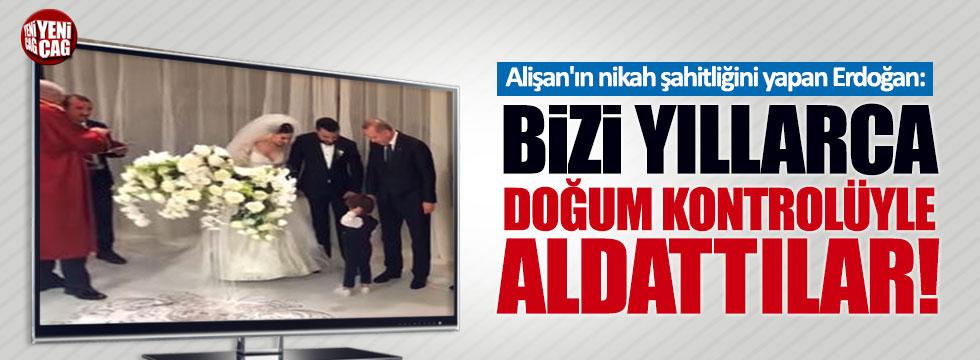 Erdoğan: Bizi yıllarca doğum kontrolüyle aldattılar
