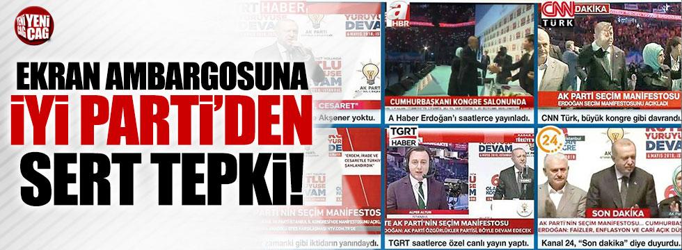 Ekran ambargosuna İYİ Parti'den tepki