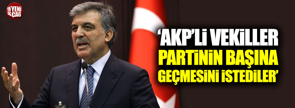 """""""AKP'li vekiller partinin başına geçmesini istediler"""""""