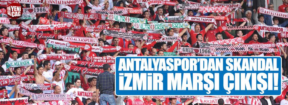 Antalyaspor'dan skandal İzmir Marşı çıkışı