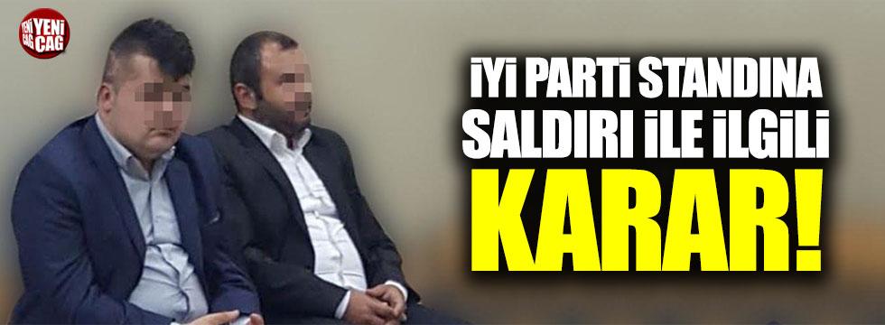 İYİ Parti standına saldıranlarla ilgili karar