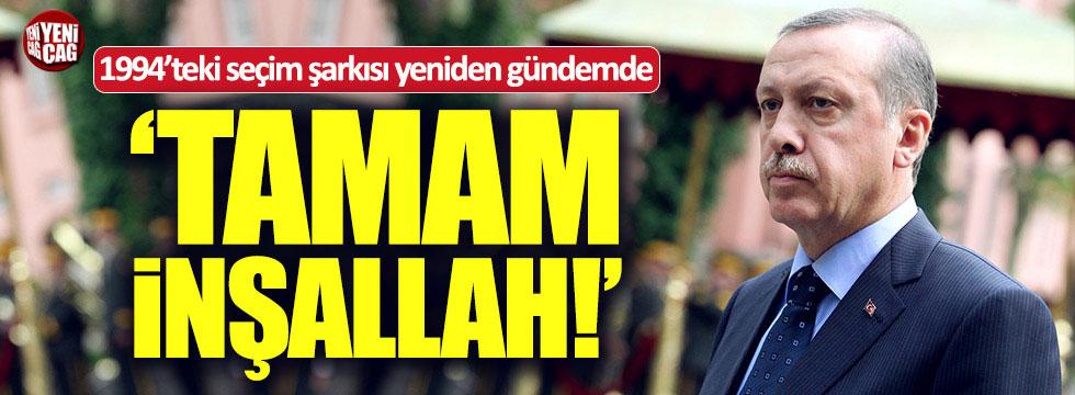 Erdoğan'ın 1994'teki seçim şarkısı tekrar gündemde: Tamam inşallah!
