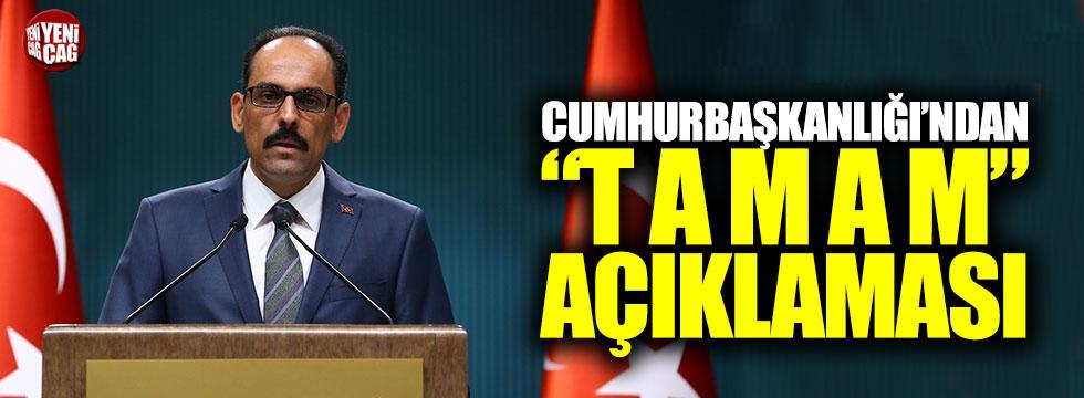 Cumhurbaşkanlığı'ndan 'T A M A M' açıklaması