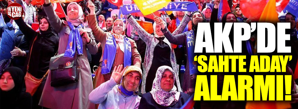 AKP'de 'sahte aday adayı' alarmı