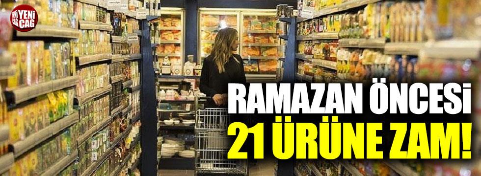 Ramazan öncesi 21 ürüne zam!