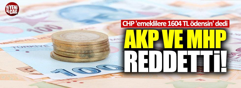 CHP 'emeklilere 1604 TL ödensin' dedi, AKP ve MHP reddetti