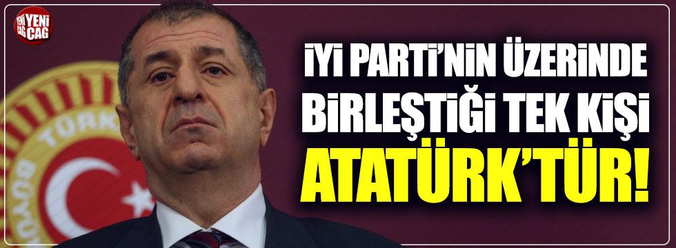 Ümit Özdağ: İYİ Parti'nin üzerinde birleştiği tek isim Atatürk'tür!