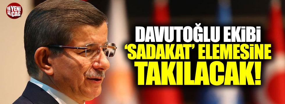 Davutoğlu ekibi, 'sadakat' elemesine takılacak
